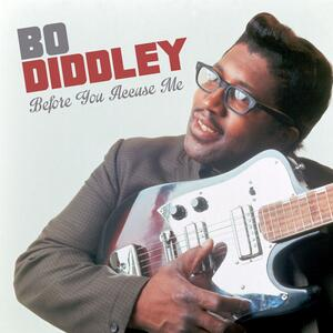 Bo Diddley – Before you accuse me