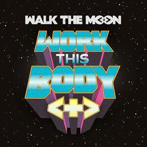 Walk The Moon – Work This Body