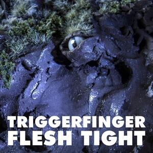 Triggerfinger – Flesh Tight