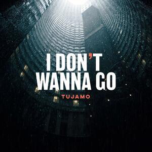 Tujamo – I Dont Wanna Go