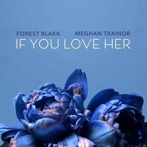 Forest Blakk feat. Meghan Trainor – If You Love Her