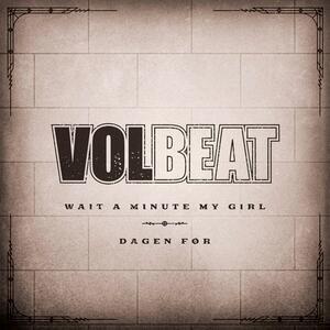 VOLBEAT – Wait a minute my girl