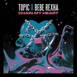 Topic, Bebe Rexha – Chain My Heart