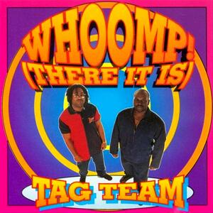 Tag Team – Whoomp! (there it is)