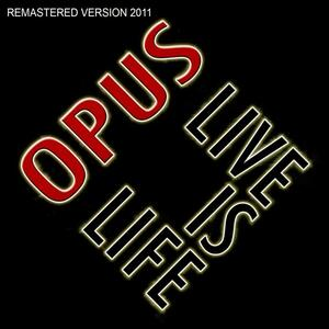 Opus – Life is life